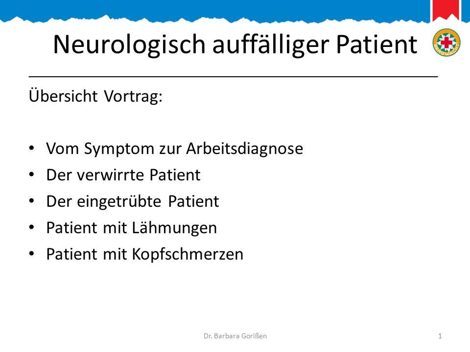 Neurologisch auffälliger Patient Übersicht Vortrag: Vom Symptom zur Arbeitsdiagnose Der verwirrte Patient Der eingetrübte Patient Patient mit Lähmungen Patient mit Kopfschmerzen Dr.