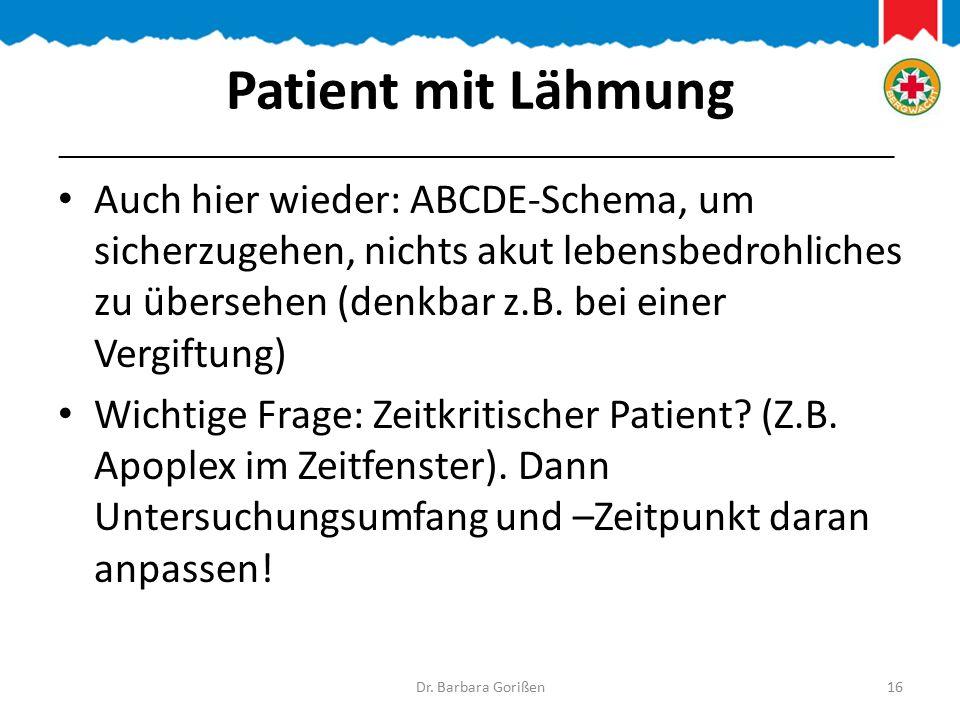 Patient mit Lähmung Auch hier wieder: ABCDE-Schema, um sicherzugehen, nichts akut lebensbedrohliches zu übersehen (denkbar z.B.