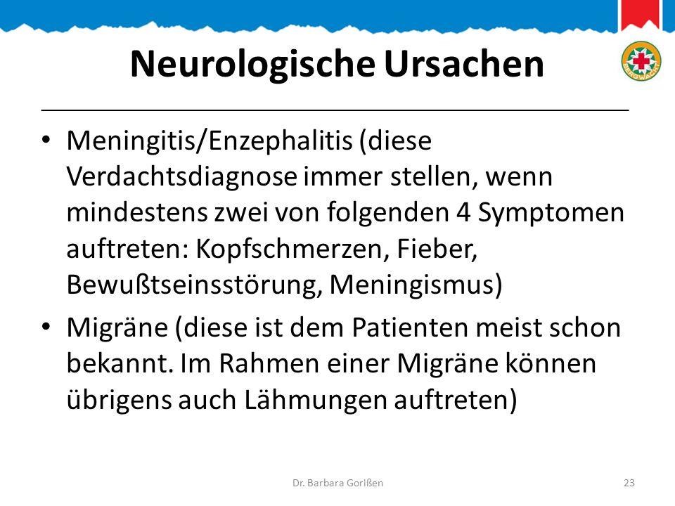Neurologische Ursachen Meningitis/Enzephalitis (diese Verdachtsdiagnose immer stellen, wenn mindestens zwei von folgenden 4 Symptomen auftreten: Kopfschmerzen, Fieber, Bewußtseinsstörung, Meningismus) Migräne (diese ist dem Patienten meist schon bekannt.