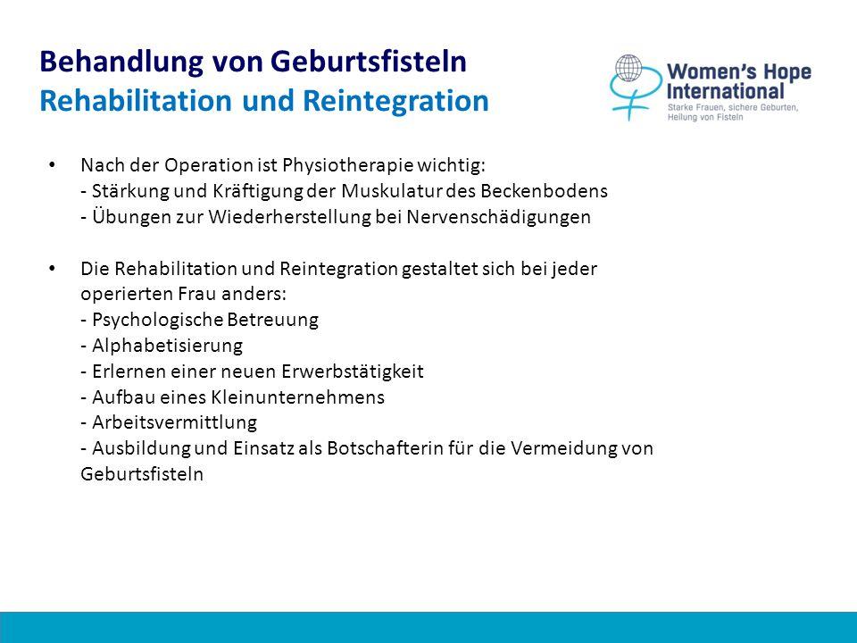 Behandlung von Geburtsfisteln Rehabilitation und Reintegration Nach der Operation ist Physiotherapie wichtig: - Stärkung und Kräftigung der Muskulatur