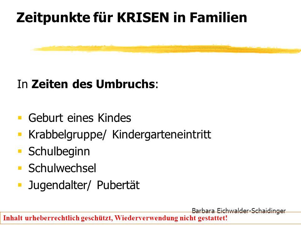Barbara Eichwalder-Schaidinger Inhalt urheberrechtlich geschützt, Wiederverwendung nicht gestattet! Zeitpunkte für KRISEN in Familien In Zeiten des Um