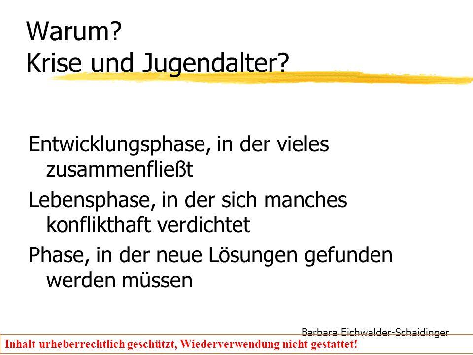Barbara Eichwalder-Schaidinger Inhalt urheberrechtlich geschützt, Wiederverwendung nicht gestattet! Warum? Krise und Jugendalter? Entwicklungsphase, i