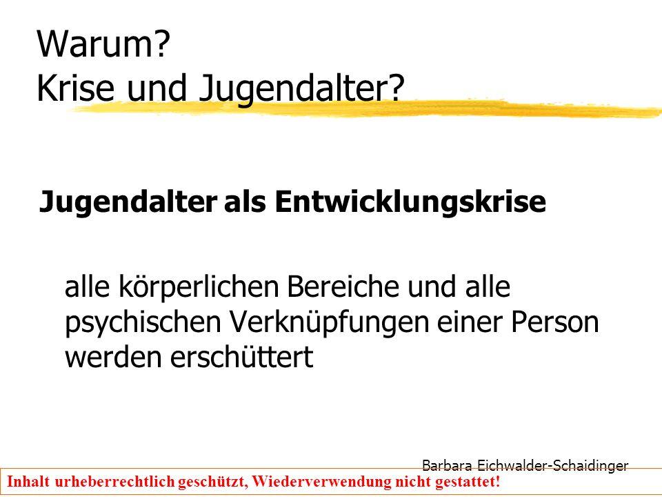 Barbara Eichwalder-Schaidinger Inhalt urheberrechtlich geschützt, Wiederverwendung nicht gestattet! Warum? Krise und Jugendalter? Jugendalter als Entw