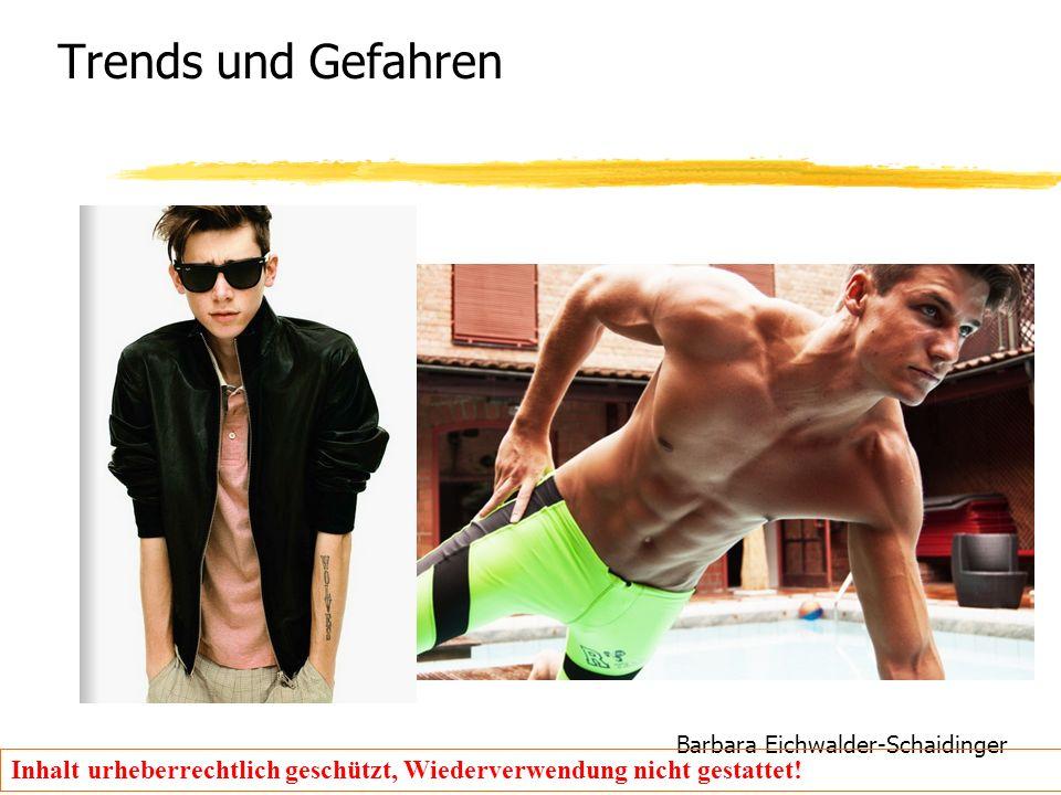 Barbara Eichwalder-Schaidinger Inhalt urheberrechtlich geschützt, Wiederverwendung nicht gestattet! Trends und Gefahren