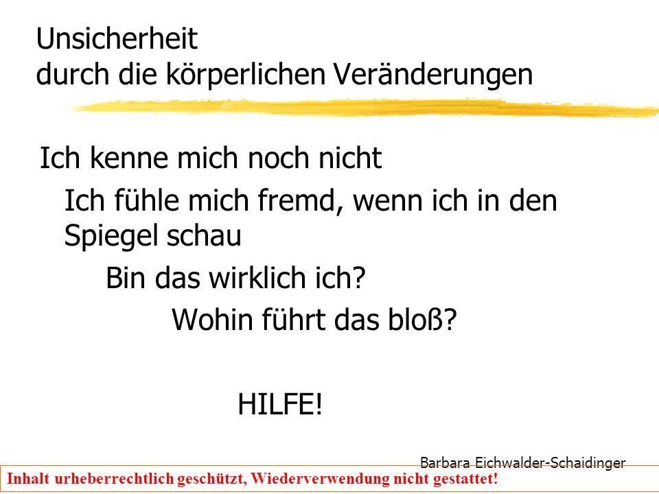 Barbara Eichwalder-Schaidinger Inhalt urheberrechtlich geschützt, Wiederverwendung nicht gestattet! Unsicherheit durch die körperlichen Veränderungen