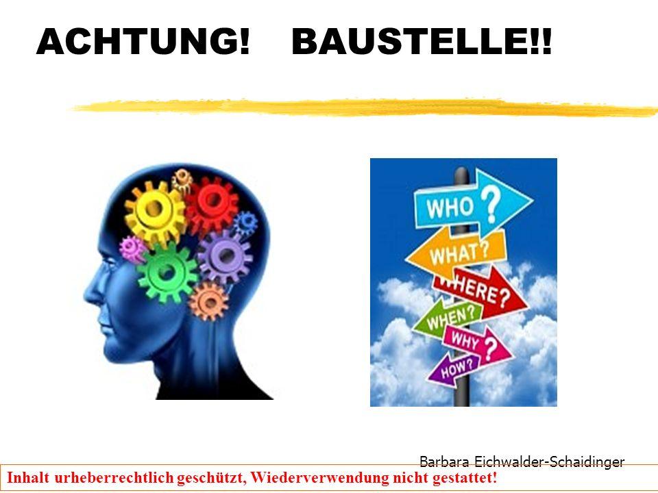 Barbara Eichwalder-Schaidinger Inhalt urheberrechtlich geschützt, Wiederverwendung nicht gestattet! ACHTUNG! BAUSTELLE!!