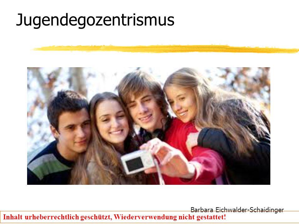 Barbara Eichwalder-Schaidinger Inhalt urheberrechtlich geschützt, Wiederverwendung nicht gestattet! Jugendegozentrismus