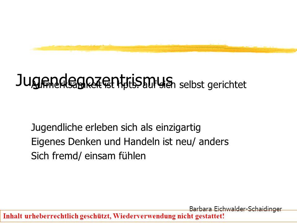 Barbara Eichwalder-Schaidinger Inhalt urheberrechtlich geschützt, Wiederverwendung nicht gestattet! Jugendegozentrismus Aufmerksamkeit ist hpts. auf s