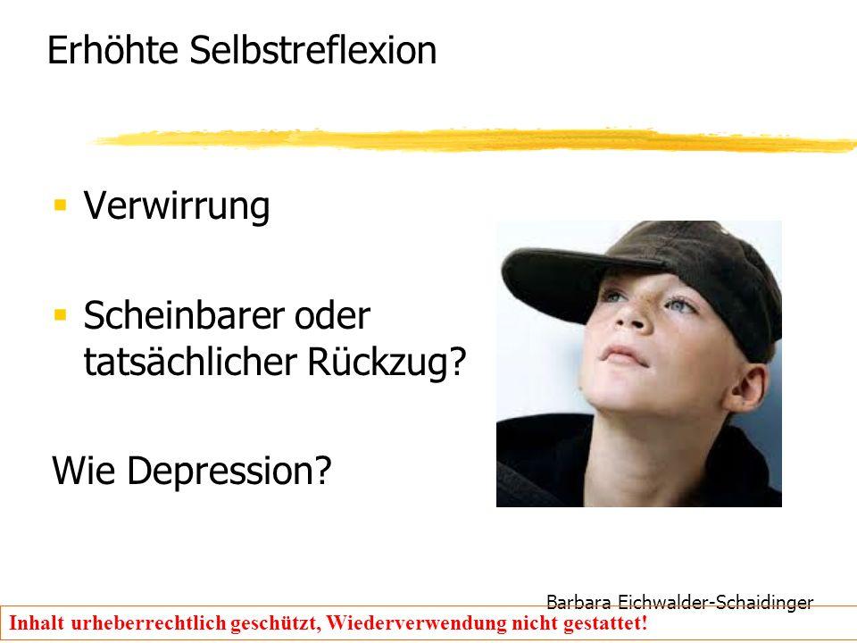 Barbara Eichwalder-Schaidinger Inhalt urheberrechtlich geschützt, Wiederverwendung nicht gestattet! Erhöhte Selbstreflexion  Verwirrung  Scheinbarer