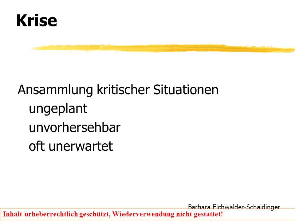 Barbara Eichwalder-Schaidinger Inhalt urheberrechtlich geschützt, Wiederverwendung nicht gestattet! Krise Ansammlung kritischer Situationen ungeplant