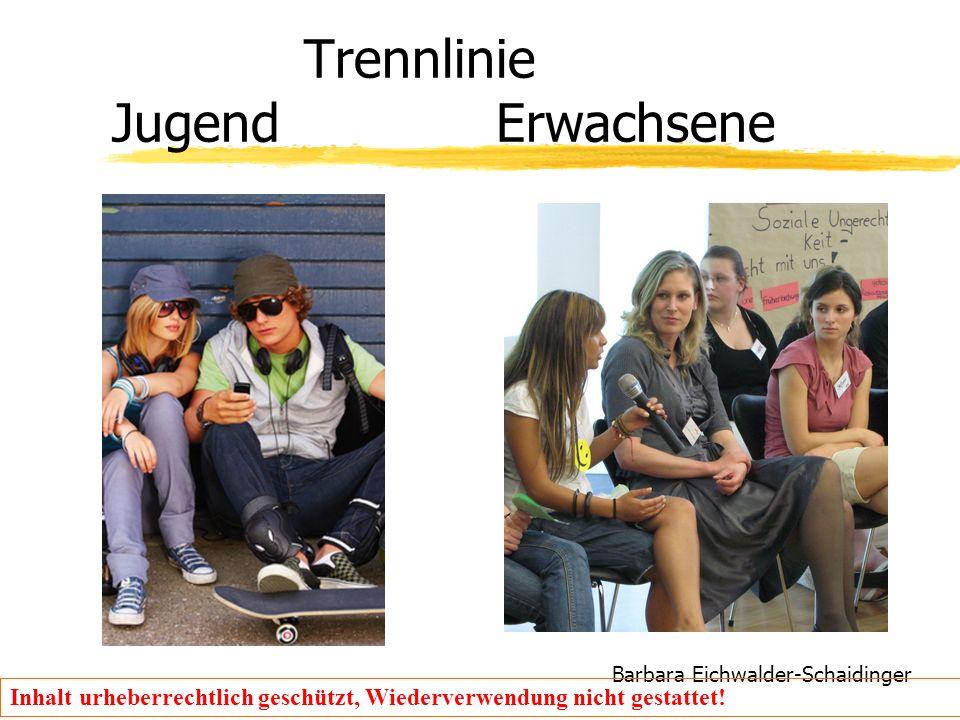 Barbara Eichwalder-Schaidinger Inhalt urheberrechtlich geschützt, Wiederverwendung nicht gestattet! Trennlinie Jugend Erwachsene