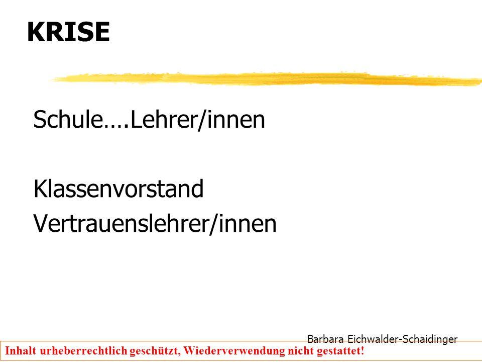 Barbara Eichwalder-Schaidinger Inhalt urheberrechtlich geschützt, Wiederverwendung nicht gestattet! KRISE Schule….Lehrer/innen Klassenvorstand Vertrau