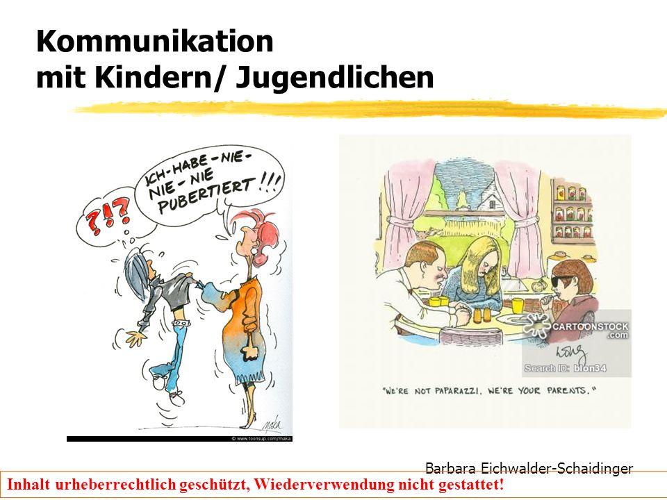 Barbara Eichwalder-Schaidinger Inhalt urheberrechtlich geschützt, Wiederverwendung nicht gestattet! Kommunikation mit Kindern/ Jugendlichen