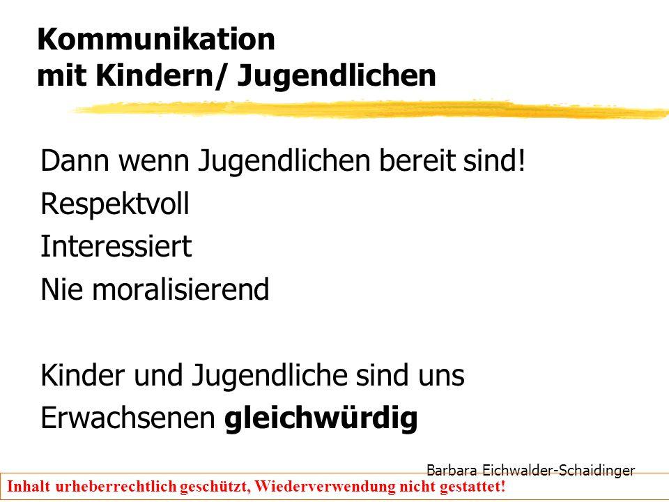 Barbara Eichwalder-Schaidinger Inhalt urheberrechtlich geschützt, Wiederverwendung nicht gestattet! Kommunikation mit Kindern/ Jugendlichen Dann wenn