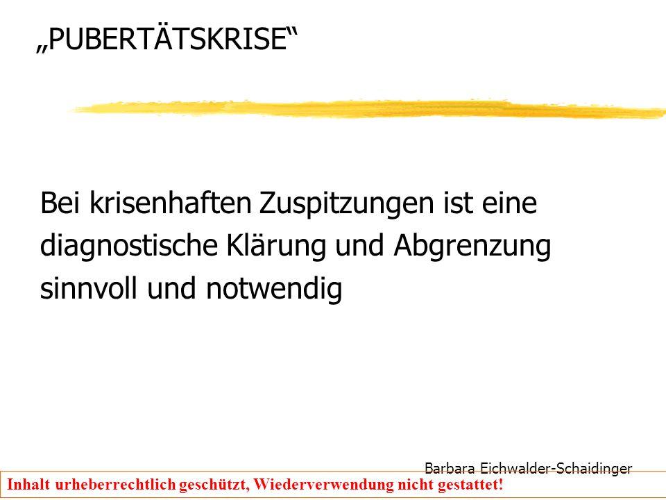 """Barbara Eichwalder-Schaidinger Inhalt urheberrechtlich geschützt, Wiederverwendung nicht gestattet! """"PUBERTÄTSKRISE"""" Bei krisenhaften Zuspitzungen ist"""