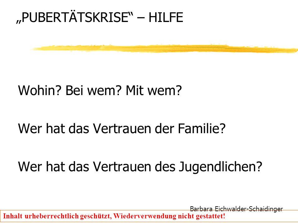 """Barbara Eichwalder-Schaidinger Inhalt urheberrechtlich geschützt, Wiederverwendung nicht gestattet! """"PUBERTÄTSKRISE"""" – HILFE Wohin? Bei wem? Mit wem?"""