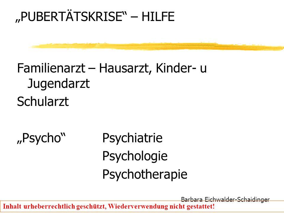 """Barbara Eichwalder-Schaidinger Inhalt urheberrechtlich geschützt, Wiederverwendung nicht gestattet! """"PUBERTÄTSKRISE"""" – HILFE Familienarzt – Hausarzt,"""