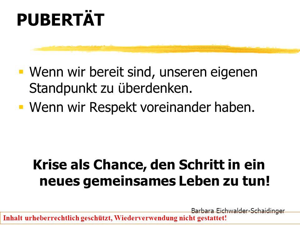 Barbara Eichwalder-Schaidinger Inhalt urheberrechtlich geschützt, Wiederverwendung nicht gestattet! PUBERTÄT  Wenn wir bereit sind, unseren eigenen S