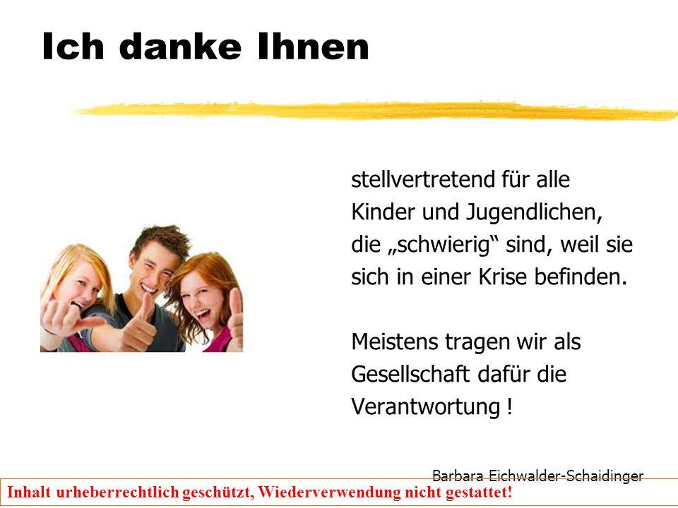 Barbara Eichwalder-Schaidinger Inhalt urheberrechtlich geschützt, Wiederverwendung nicht gestattet! Ich danke Ihnen stellvertretend für alle Kinder un