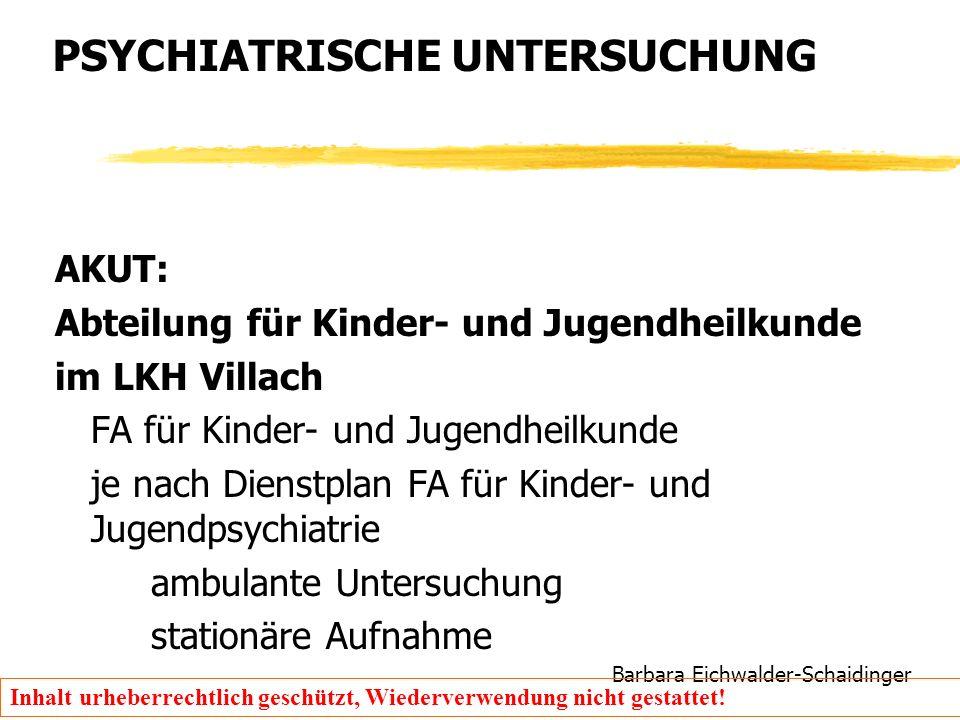 Barbara Eichwalder-Schaidinger Inhalt urheberrechtlich geschützt, Wiederverwendung nicht gestattet! PSYCHIATRISCHE UNTERSUCHUNG AKUT: Abteilung für Ki
