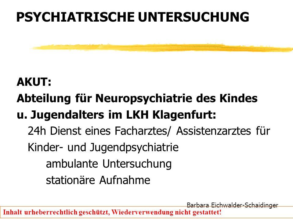 Barbara Eichwalder-Schaidinger Inhalt urheberrechtlich geschützt, Wiederverwendung nicht gestattet! PSYCHIATRISCHE UNTERSUCHUNG AKUT: Abteilung für Ne