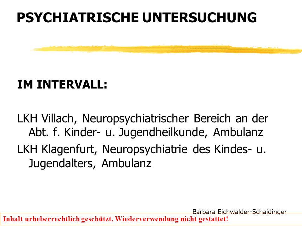 Barbara Eichwalder-Schaidinger Inhalt urheberrechtlich geschützt, Wiederverwendung nicht gestattet! PSYCHIATRISCHE UNTERSUCHUNG IM INTERVALL: LKH Vill