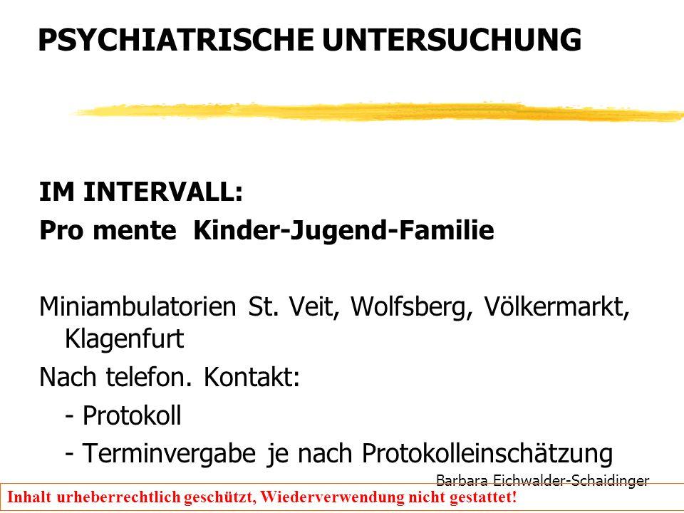 Barbara Eichwalder-Schaidinger Inhalt urheberrechtlich geschützt, Wiederverwendung nicht gestattet! PSYCHIATRISCHE UNTERSUCHUNG IM INTERVALL: Pro ment