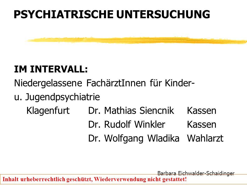 Barbara Eichwalder-Schaidinger Inhalt urheberrechtlich geschützt, Wiederverwendung nicht gestattet! PSYCHIATRISCHE UNTERSUCHUNG IM INTERVALL: Niederge