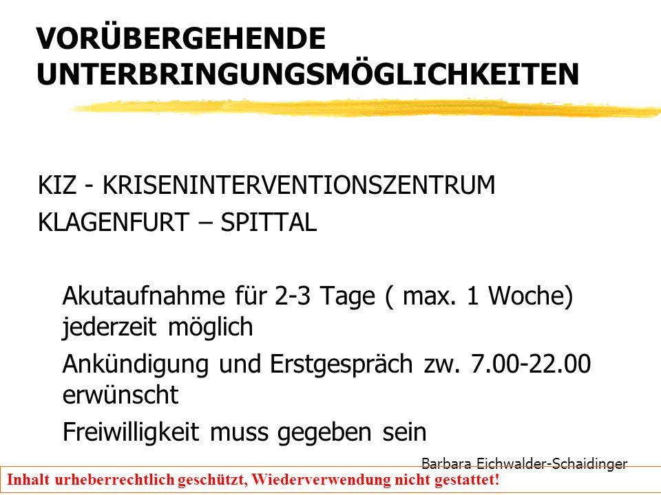 Barbara Eichwalder-Schaidinger Inhalt urheberrechtlich geschützt, Wiederverwendung nicht gestattet! VORÜBERGEHENDE UNTERBRINGUNGSMÖGLICHKEITEN KIZ - K