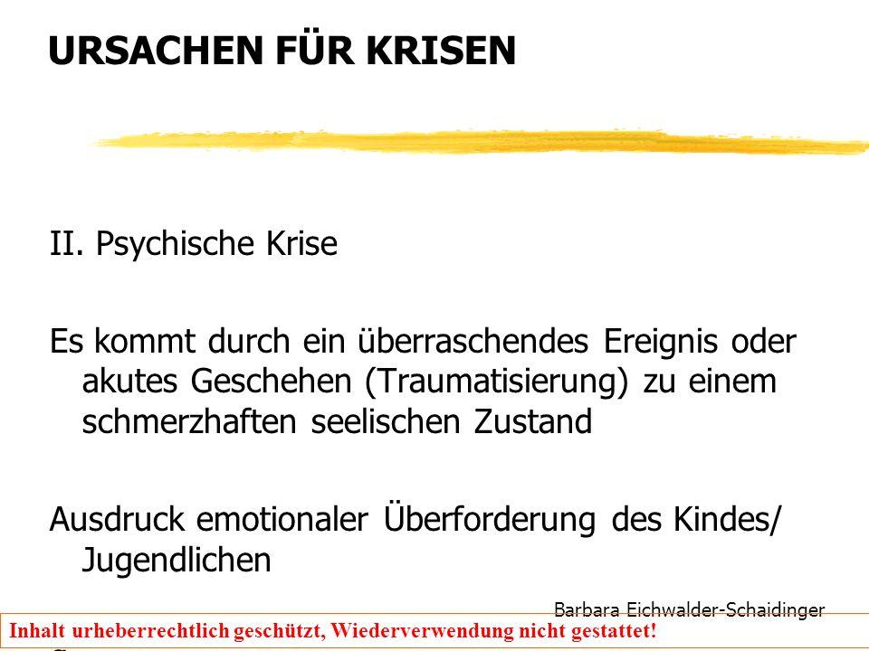 Barbara Eichwalder-Schaidinger Inhalt urheberrechtlich geschützt, Wiederverwendung nicht gestattet! URSACHEN FÜR KRISEN II. Psychische Krise Es kommt