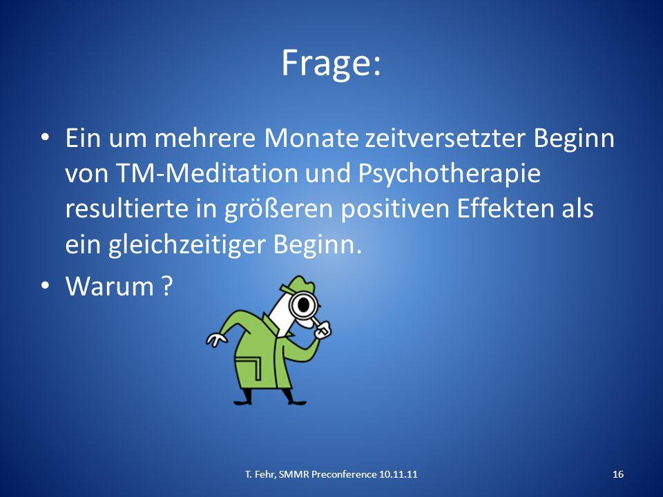 Frage: Ein um mehrere Monate zeitversetzter Beginn von TM-Meditation und Psychotherapie resultierte in größeren positiven Effekten als ein gleichzeitiger Beginn.