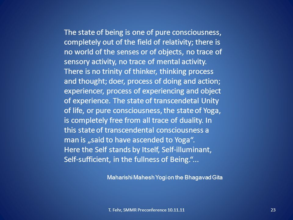 The state of being is one of pure consciousness, completely out of the field of relativity; there is no world of the senses or of objects, no trace of sensory activity, no trace of mental activity.