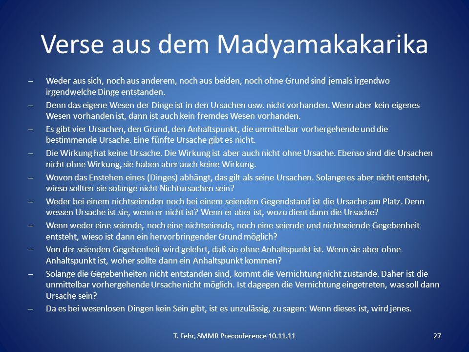 Verse aus dem Madyamakakarika  Weder aus sich, noch aus anderem, noch aus beiden, noch ohne Grund sind jemals irgendwo irgendwelche Dinge entstanden.