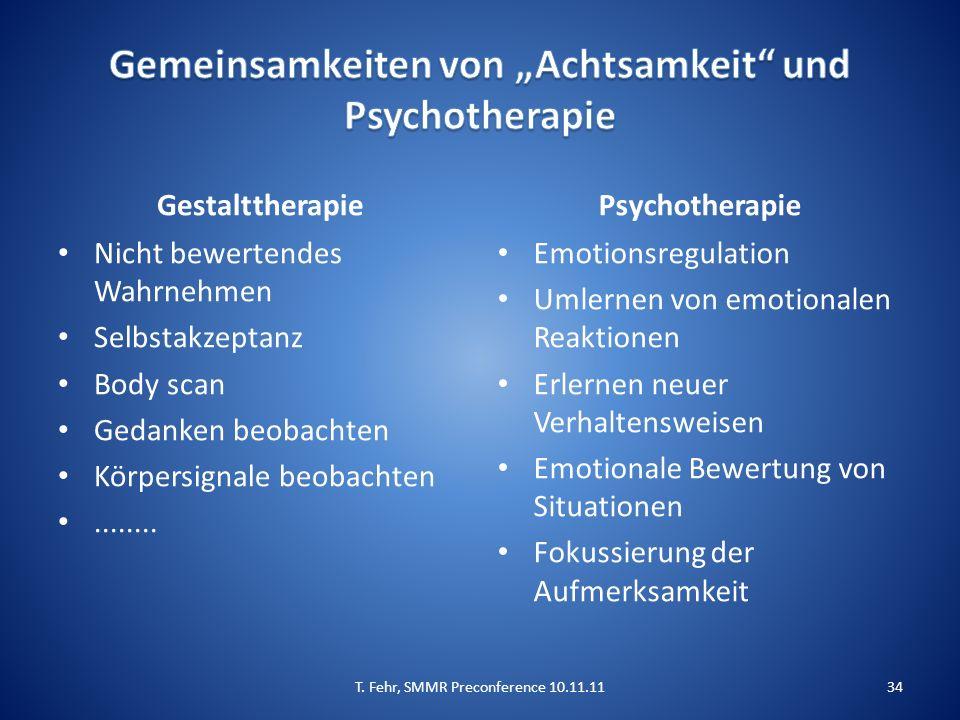 Gestalttherapie Nicht bewertendes Wahrnehmen Selbstakzeptanz Body scan Gedanken beobachten Körpersignale beobachten........ Psychotherapie Emotionsreg