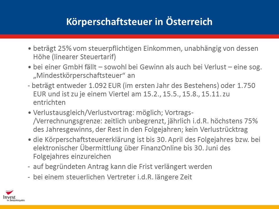 Körperschaftsteuer in Österreich beträgt 25% vom steuerpflichtigen Einkommen, unabhängig von dessen Höhe (linearer Steuertarif) bei einer GmbH fällt – sowohl bei Gewinn als auch bei Verlust – eine sog.