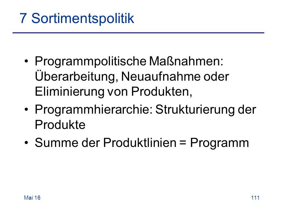 Programmpolitische Maßnahmen: Überarbeitung, Neuaufnahme oder Eliminierung von Produkten, Programmhierarchie: Strukturierung der Produkte Summe der Produktlinien = Programm Mai 16111 7 Sortimentspolitik