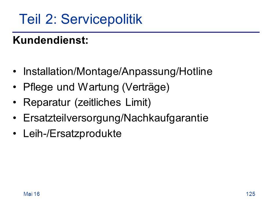 Mai 16125 Teil 2: Servicepolitik Kundendienst: Installation/Montage/Anpassung/Hotline Pflege und Wartung (Verträge) Reparatur (zeitliches Limit) Ersatzteilversorgung/Nachkaufgarantie Leih-/Ersatzprodukte