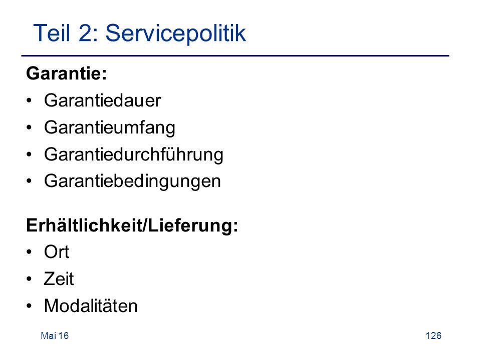 Mai 16126 Teil 2: Servicepolitik Garantie: Garantiedauer Garantieumfang Garantiedurchführung Garantiebedingungen Erhältlichkeit/Lieferung: Ort Zeit Modalitäten