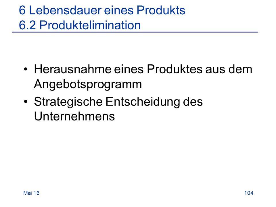 Herausnahme eines Produktes aus dem Angebotsprogramm Strategische Entscheidung des Unternehmens Mai 16104 6 Lebensdauer eines Produkts 6.2 Produktelimination