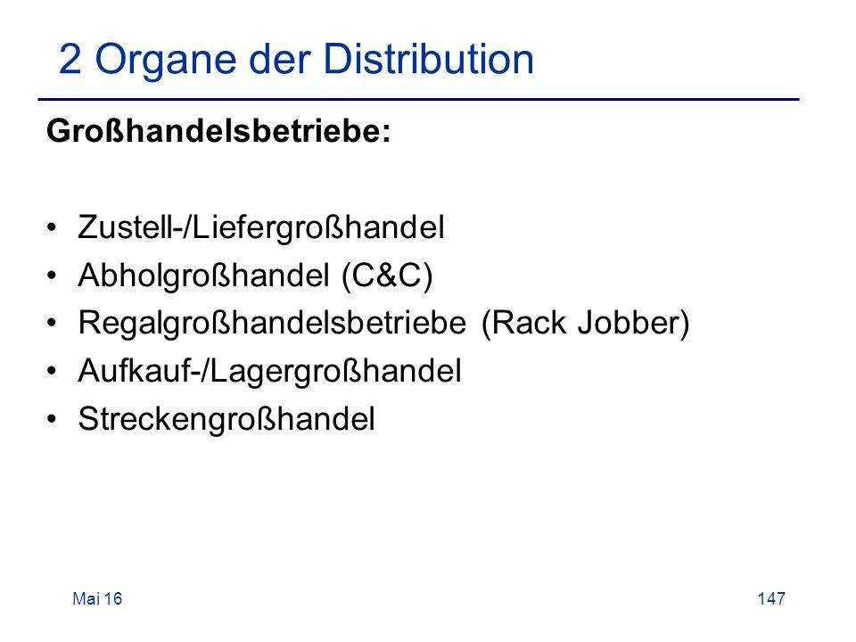 Mai 16147 2 Organe der Distribution Großhandelsbetriebe: Zustell-/Liefergroßhandel Abholgroßhandel (C&C) Regalgroßhandelsbetriebe (Rack Jobber) Aufkauf-/Lagergroßhandel Streckengroßhandel