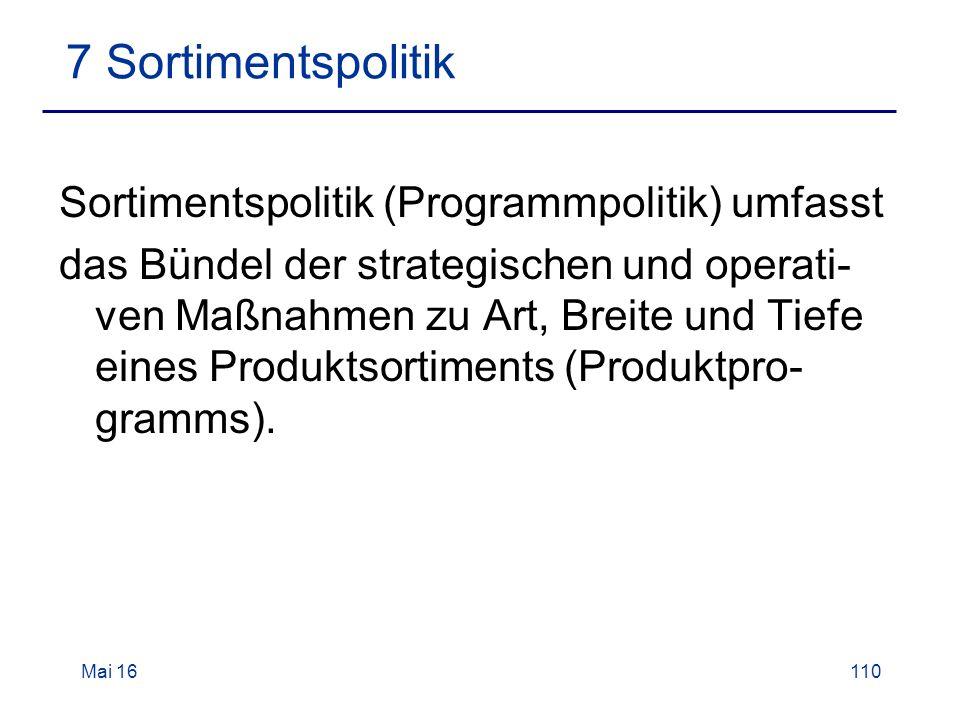 Mai 16110 7 Sortimentspolitik Sortimentspolitik (Programmpolitik) umfasst das Bündel der strategischen und operati- ven Maßnahmen zu Art, Breite und Tiefe eines Produktsortiments (Produktpro- gramms).