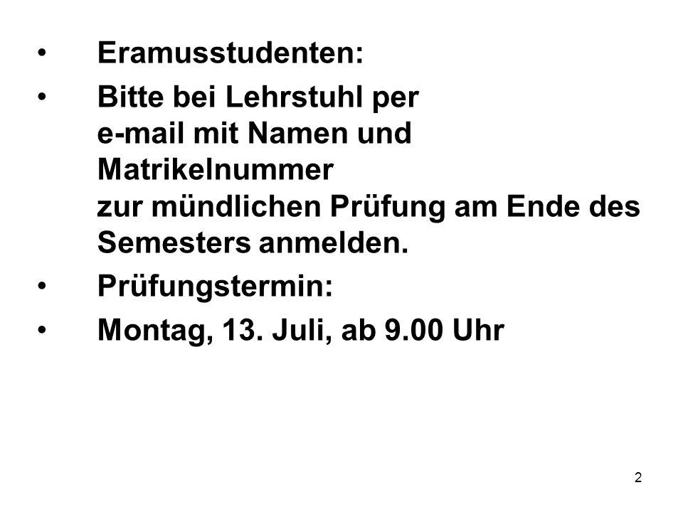 2 Eramusstudenten: Bitte bei Lehrstuhl per e-mail mit Namen und Matrikelnummer zur mündlichen Prüfung am Ende des Semesters anmelden.