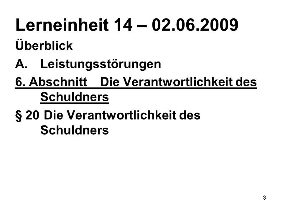 3 Lerneinheit 14 – 02.06.2009 Überblick A.Leistungsstörungen 6. AbschnittDie Verantwortlichkeit des Schuldners § 20 Die Verantwortlichkeit des Schuldn