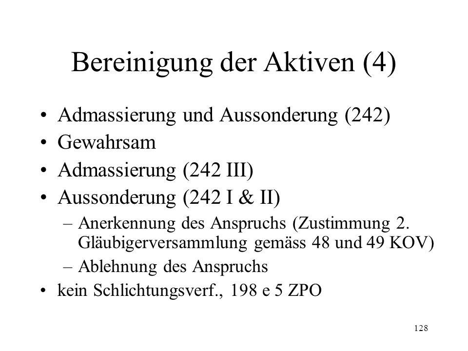 127 Bereinigung der Aktiven (3) Erste Gläubigerversammlung –Konstituierung (235 I & II) –Beschlussfähigkeit (235 III) –Befugnisse (237 II & III, 238) –Beschwerde (239) Konkursverwaltung (240) –Funktion –Befugnisse (240, 243)