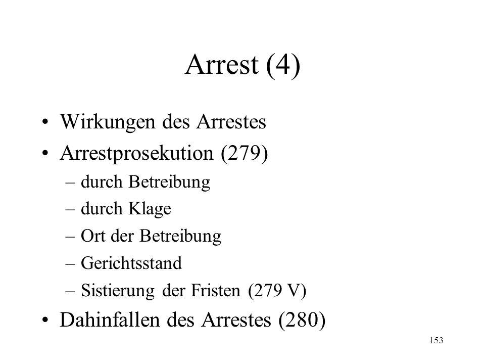 152 Arrest (3) Arrestvollzug (vgl. 275) –Verfahren –Kognition –Arresturkunde (276) –Sicherheitsleistung des Schuldners (277) Einsprache gegen den Arre
