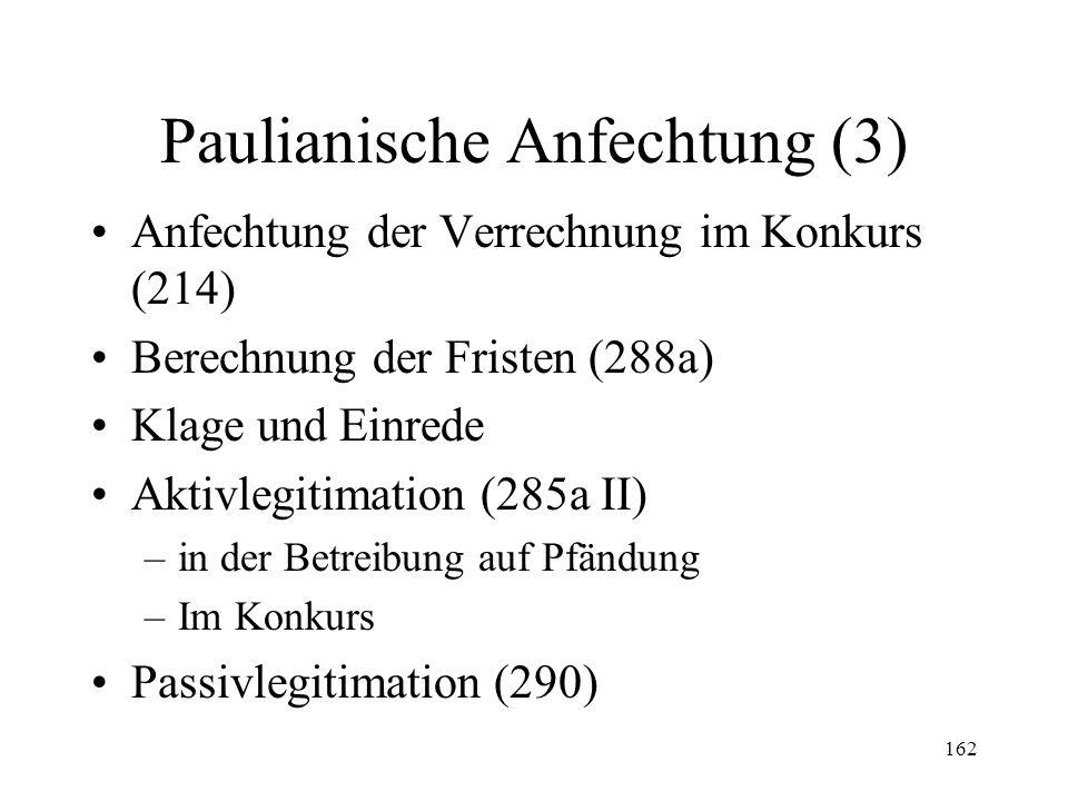 161 Paulianische Anfechtung (2) Überschuldungsanfechtung (287) –Objektiver Tatbestand (Abs. 1) –Subjektiver Tatbestand (Abs. 2) –Frist Absichtsanfecht