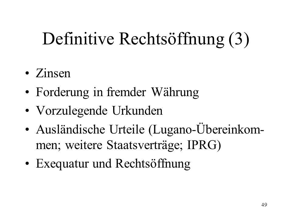 48 Definitive Rechtsöffnung (2) Vollstreckbarkeit (keine formelle Rechtskraft) Gehörige Eröffnung die drei Identitäten Fälligkeit der Forderung Bezifferung der Forderung Bedingte Entscheide