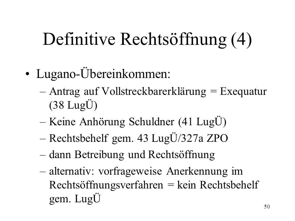 49 Definitive Rechtsöffnung (3) Zinsen Forderung in fremder Währung Vorzulegende Urkunden Ausländische Urteile (Lugano-Übereinkom- men; weitere Staatsverträge; IPRG) Exequatur und Rechtsöffnung