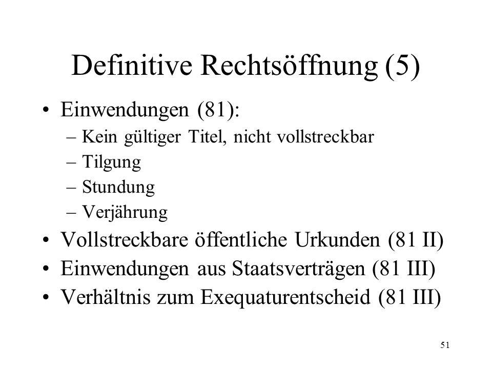 50 Definitive Rechtsöffnung (4) Lugano-Übereinkommen: –Antrag auf Vollstreckbarerklärung = Exequatur (38 LugÜ) –Keine Anhörung Schuldner (41 LugÜ) –Rechtsbehelf gem.