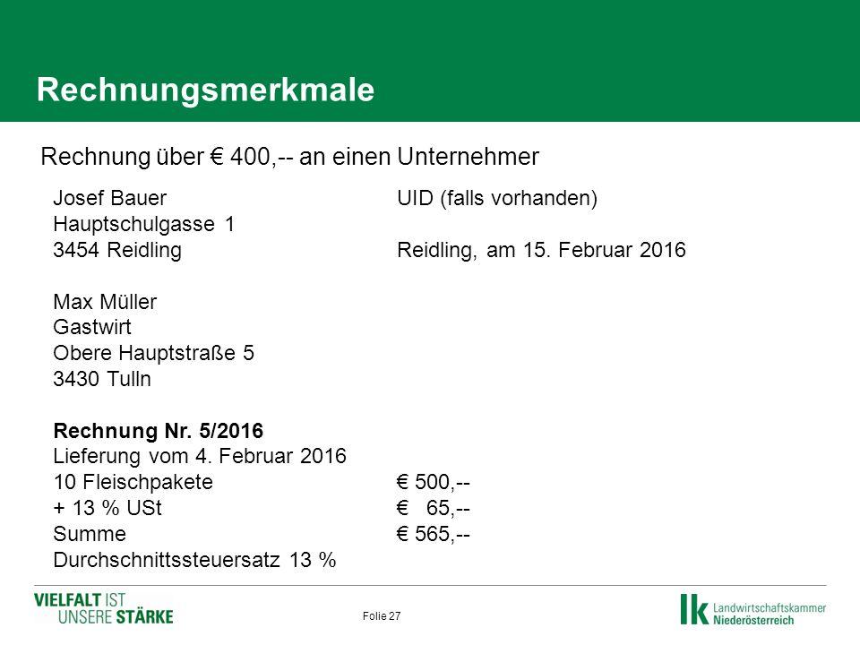 Rechnungsmerkmale  Rechnung über € 400,-- an einen Unternehmer Folie 27 Josef BauerUID (falls vorhanden) Hauptschulgasse 1 3454 Reidling Reidling, am 15.